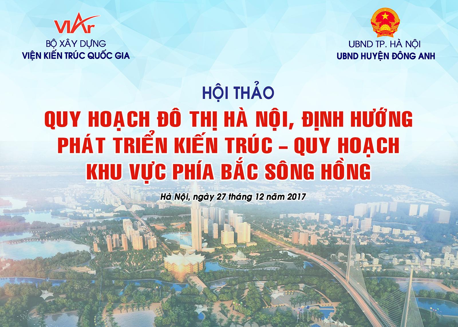 """Hội thảo """"Quy hoạch đô thị Hà Nội định hướng phát triển kiến trúc–quy hoạch khu vực phía Bắc sông Hồng"""""""